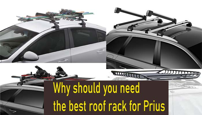 Why should you need the best roof rack for Prius