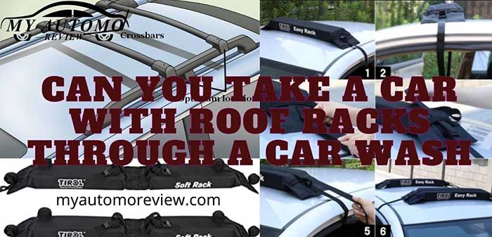 Can You Take A Car With Roof Racks Through A Car wash