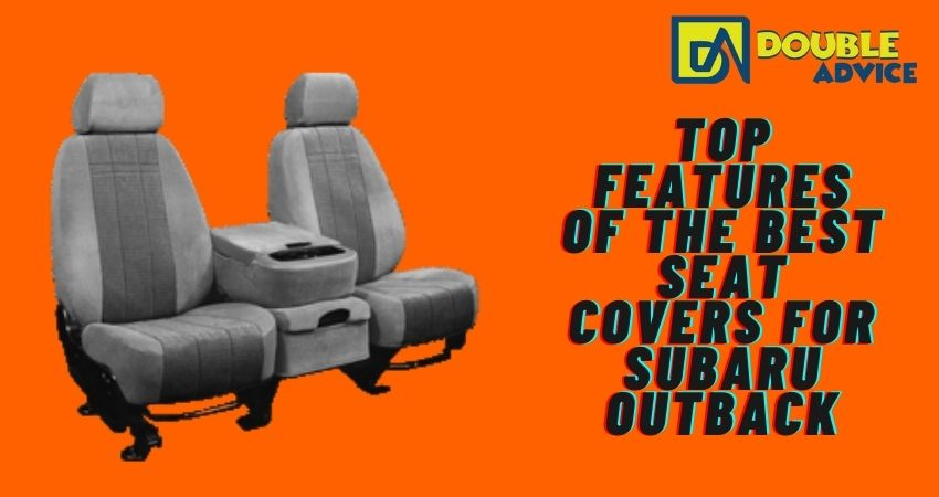 Top Features of the Subaru Outback seat cover