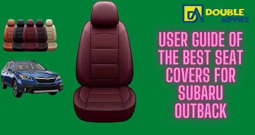 User Guide Of the Best seat covers for subaru outback