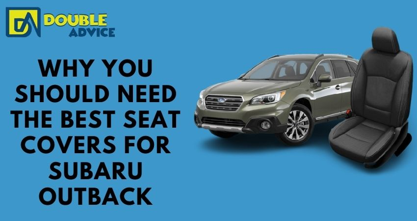 Why You Should Need The Best seat covers for subaru outback